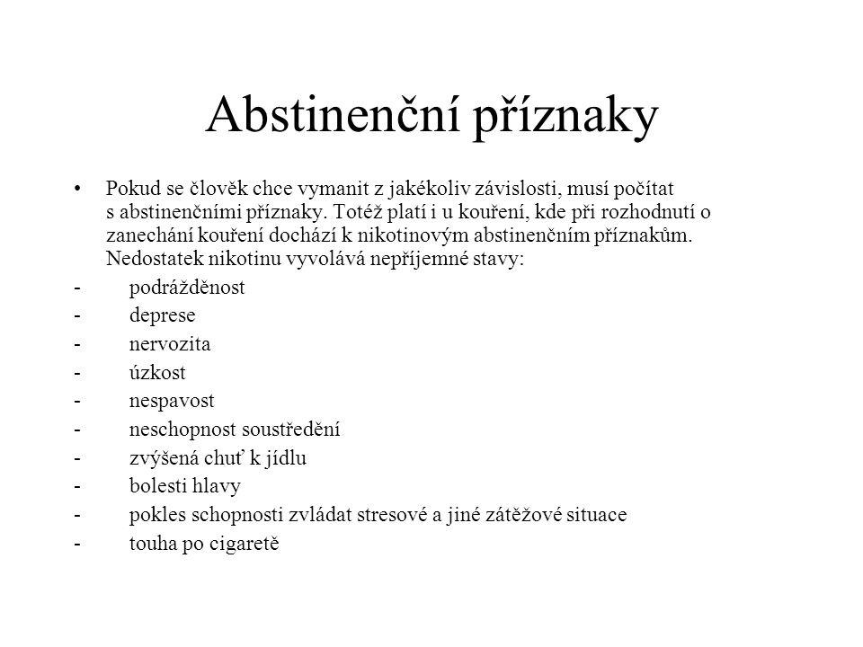Abstinenční příznaky •Pokud se člověk chce vymanit z jakékoliv závislosti, musí počítat s abstinenčními příznaky. Totéž platí i u kouření, kde při roz