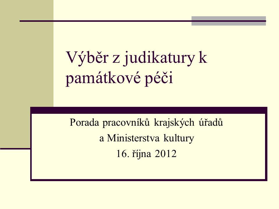 Výběr z judikatury k památkové péči Porada pracovníků krajských úřadů a Ministerstva kultury 16. října 2012