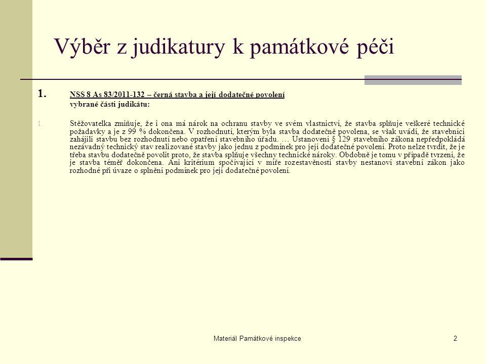 Materiál Památkové inspekce2 Výběr z judikatury k památkové péči 1. NSS 8 As 83/2011-132 – černá stavba a její dodatečné povolení vybrané části judiká