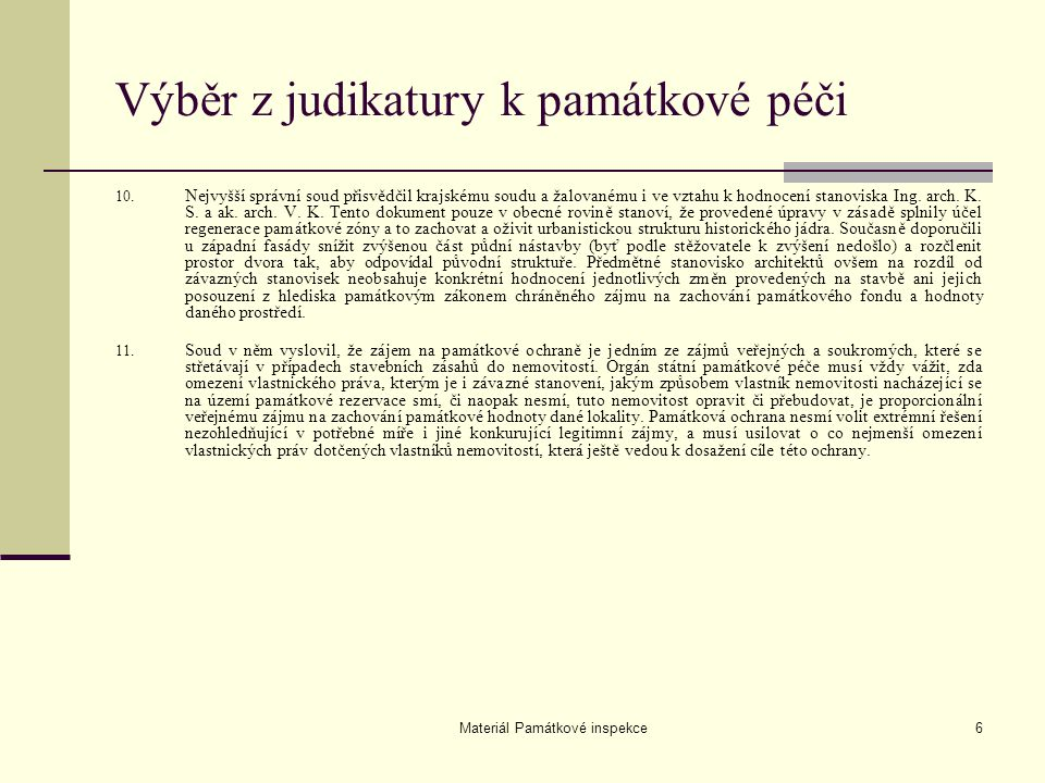 Materiál Památkové inspekce6 Výběr z judikatury k památkové péči 10. Nejvyšší správní soud přisvědčil krajskému soudu a žalovanému i ve vztahu k hodno