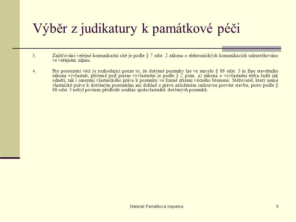 Materiál Památkové inspekce9 Výběr z judikatury k památkové péči 3. Zajišťování veřejné komunikační sítě je podle § 7 odst. 2 zákona o elektronických
