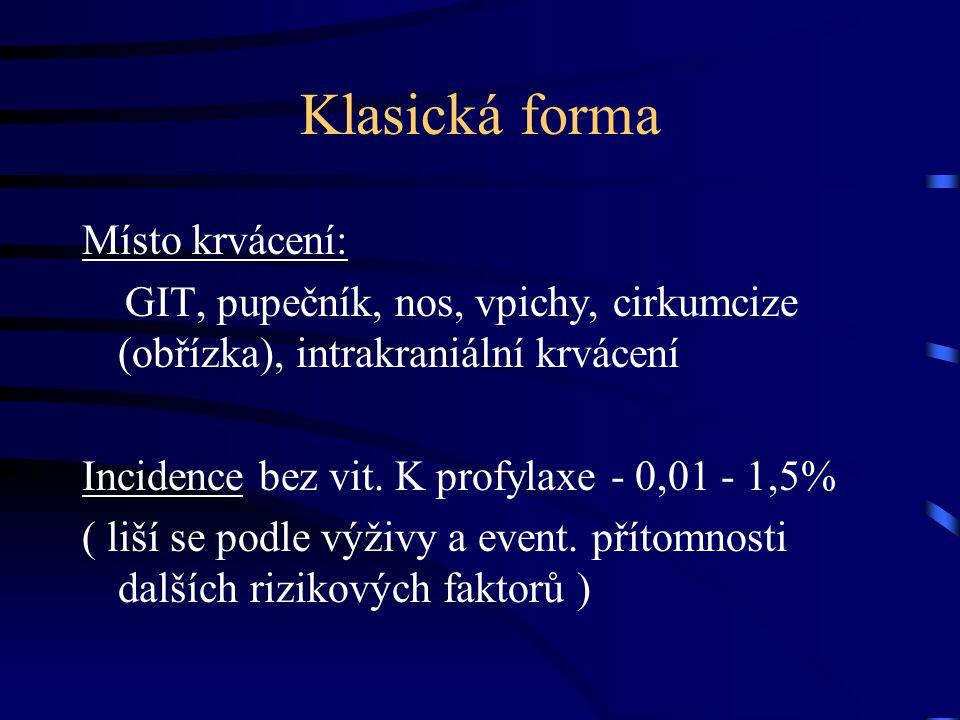 Klasická forma Výskyt: •spontánní krvácení novorozence mezi druhým a pátým dnem života Příčiny a rizikové faktory: •nízký obsah K vit.