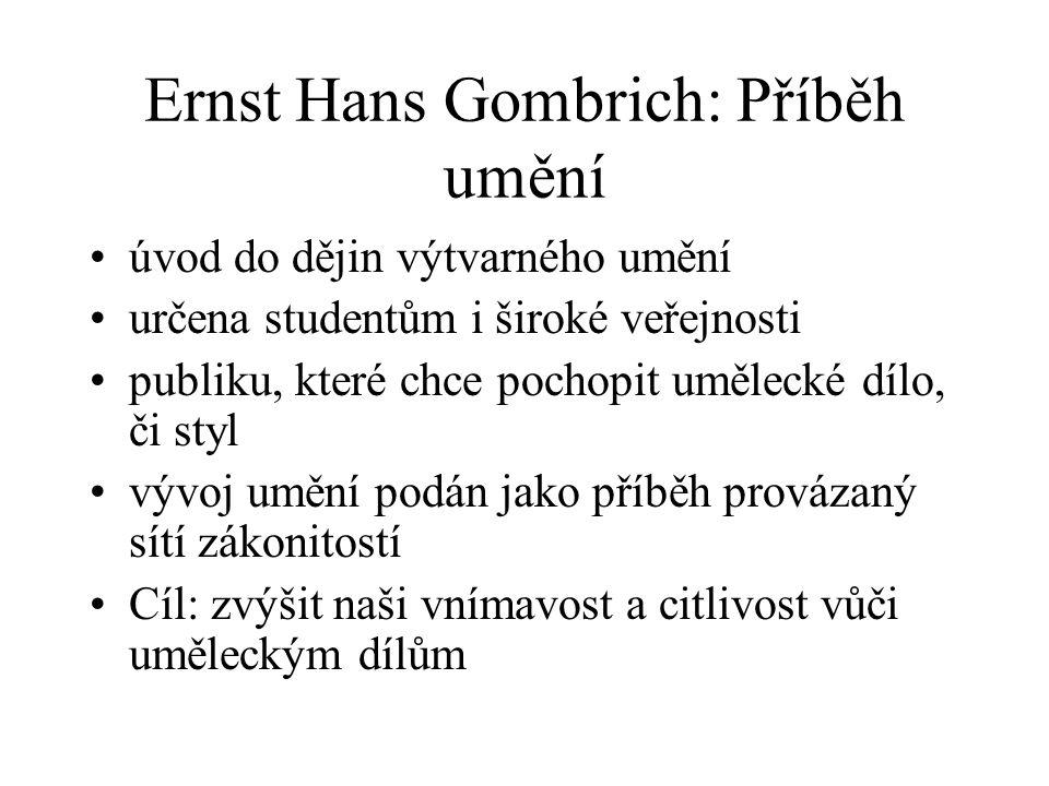 Ernst Hans Gombrich: Příběh umění •úvod do dějin výtvarného umění •určena studentům i široké veřejnosti •publiku, které chce pochopit umělecké dílo, č