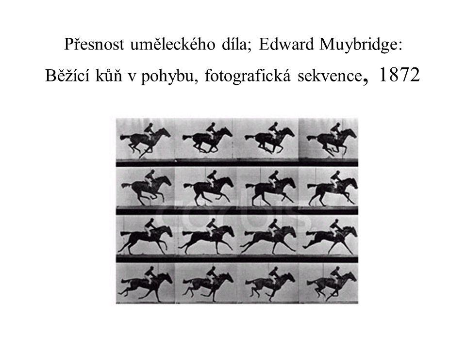 Přesnost uměleckého díla; Edward Muybridge: Běžící kůň v pohybu, fotografická sekvence, 1872
