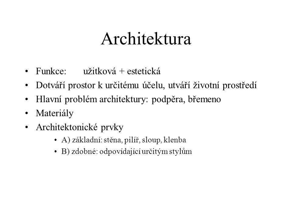 Architektura •Funkce:užitková + estetická •Dotváří prostor k určitému účelu, utváří životní prostředí •Hlavní problém architektury: podpěra, břemeno •