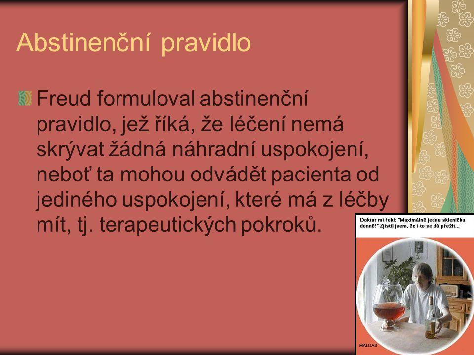 Abstinenční pravidlo Freud formuloval abstinenční pravidlo, jež říká, že léčení nemá skrývat žádná náhradní uspokojení, neboť ta mohou odvádět pacient