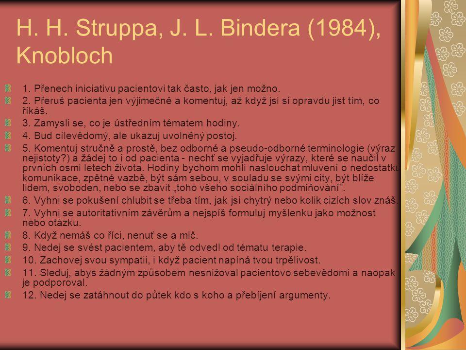 H. H. Struppa, J. L. Bindera (1984), Knobloch 1. Přenech iniciativu pacientovi tak často, jak jen možno. 2. Přeruš pacienta jen výjimečně a komentuj,