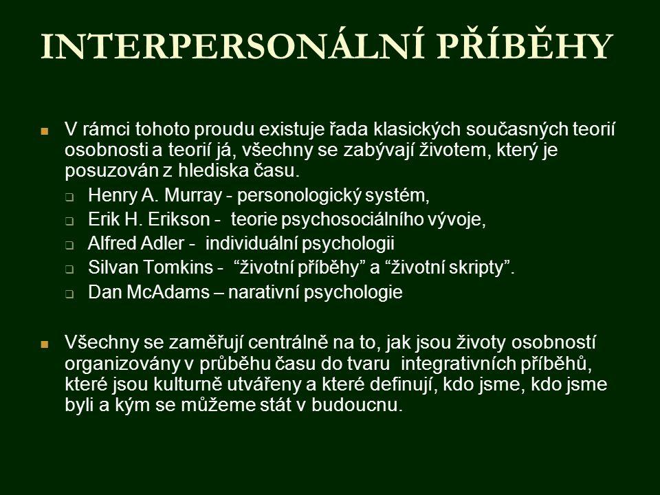 INTERPERSONÁLNÍ PŘÍBĚHY  V rámci tohoto proudu existuje řada klasických současných teorií osobnosti a teorií já, všechny se zabývají životem, který j
