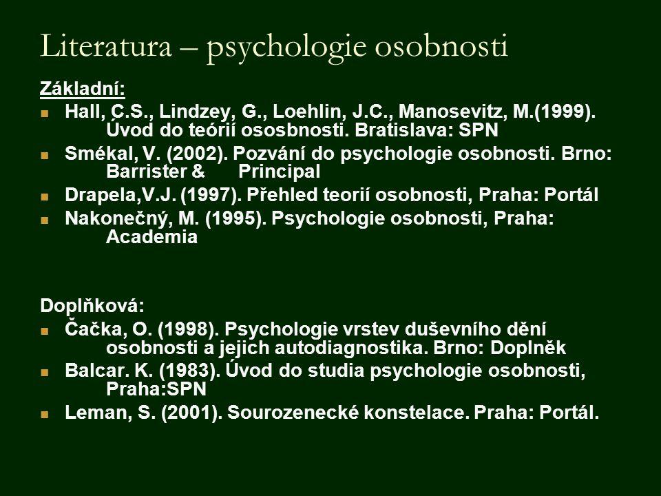 Literatura – psychologie osobnosti Základní:  Hall, C.S., Lindzey, G., Loehlin, J.C., Manosevitz, M.(1999). Úvod do teórií ososbnosti. Bratislava: SP