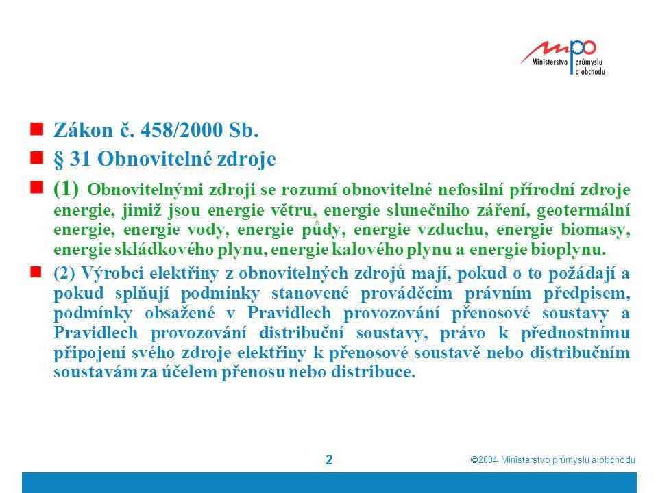  2004  Ministerstvo průmyslu a obchodu 3  (1) Odchylky výkonu obnovitelných zdrojů elektřiny z důvodu přirozené povahy těchto zdrojů nesmí být důvodem odmítnutí práva podle odstavce 2.