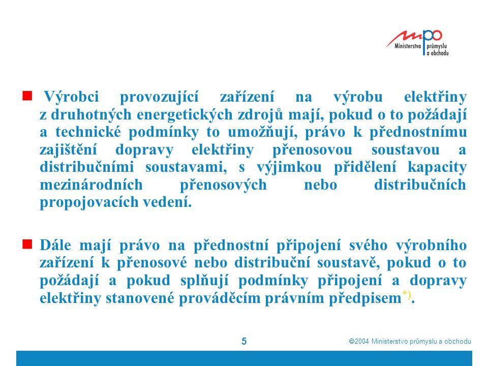  2004  Ministerstvo průmyslu a obchodu 16  Cenu na krytí vícenákladů spojených s podporou elektřiny účtuje provozovatel přenosové nebo distribuční soustavy za veškerou elektřinu skutečně dodanou konečným zákazníkům, jejichž zařízení je připojeno k této soustavě, včetně spotřeby konečných zákazníků v ostrovním provozu na území České republiky prokazatelně odděleném od elektrizační soustavy a lokální spotřeby výrobců, jejichž zařízení je připojeno k této soustavě, a v případě provozovatele distribuční soustavy také za ostatní spotřebu provozovatelů distribučních soustav.