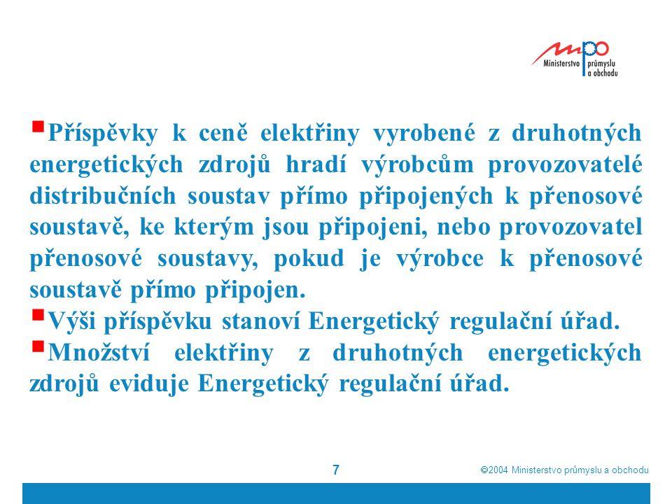  2004  Ministerstvo průmyslu a obchodu 7  Příspěvky k ceně elektřiny vyrobené z druhotných energetických zdrojů hradí výrobcům provozovatelé distribučních soustav přímo připojených k přenosové soustavě, ke kterým jsou připojeni, nebo provozovatel přenosové soustavy, pokud je výrobce k přenosové soustavě přímo připojen.