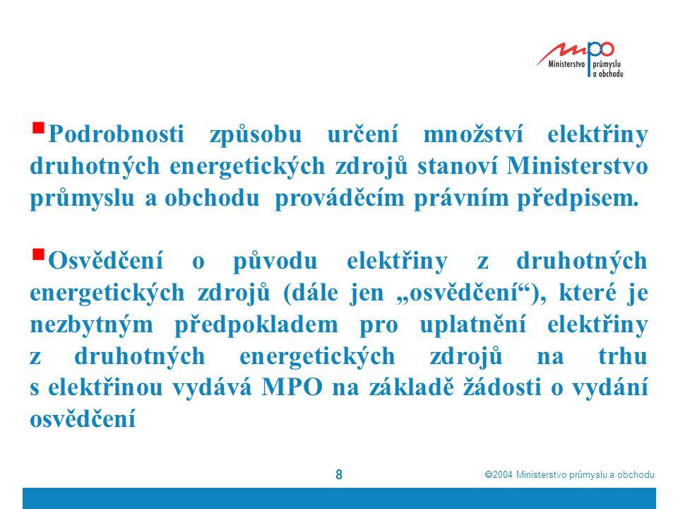  2004  Ministerstvo průmyslu a obchodu 8  Podrobnosti způsobu určení množství elektřiny druhotných energetických zdrojů stanoví Ministerstvo průmyslu a obchodu prováděcím právním předpisem.