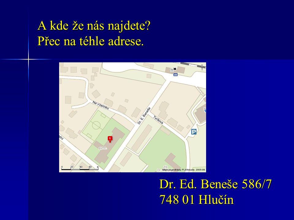 A kde že nás najdete? Přec na téhle adrese. Dr. Ed. Beneše 586/7 748 01 Hlučín