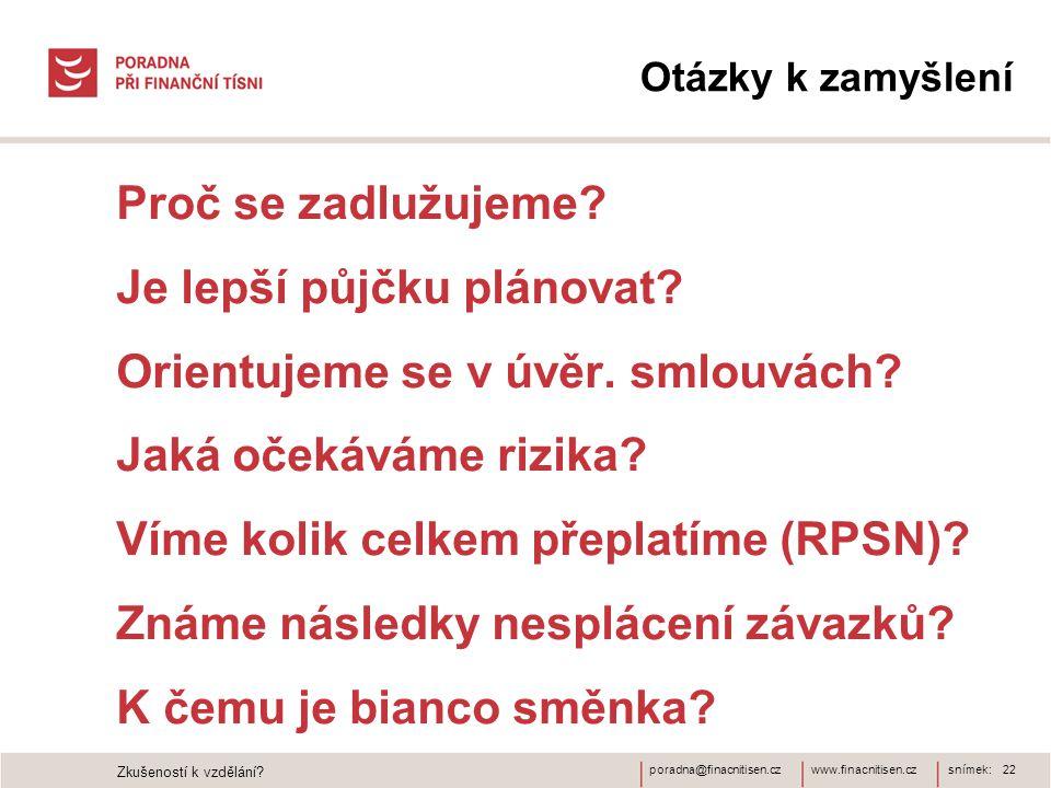 www.finacnitisen.czporadna@finacnitisen.cz Otázky k zamyšlení Proč se zadlužujeme? • Je lepší půjčku plánovat? • Orientujeme se v úvěr. smlouvách? • J