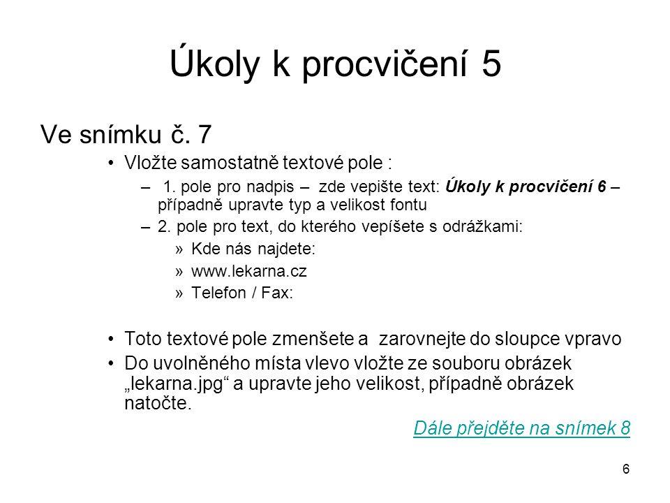 6 Úkoly k procvičení 5 Ve snímku č.7 •Vložte samostatně textové pole : – 1.