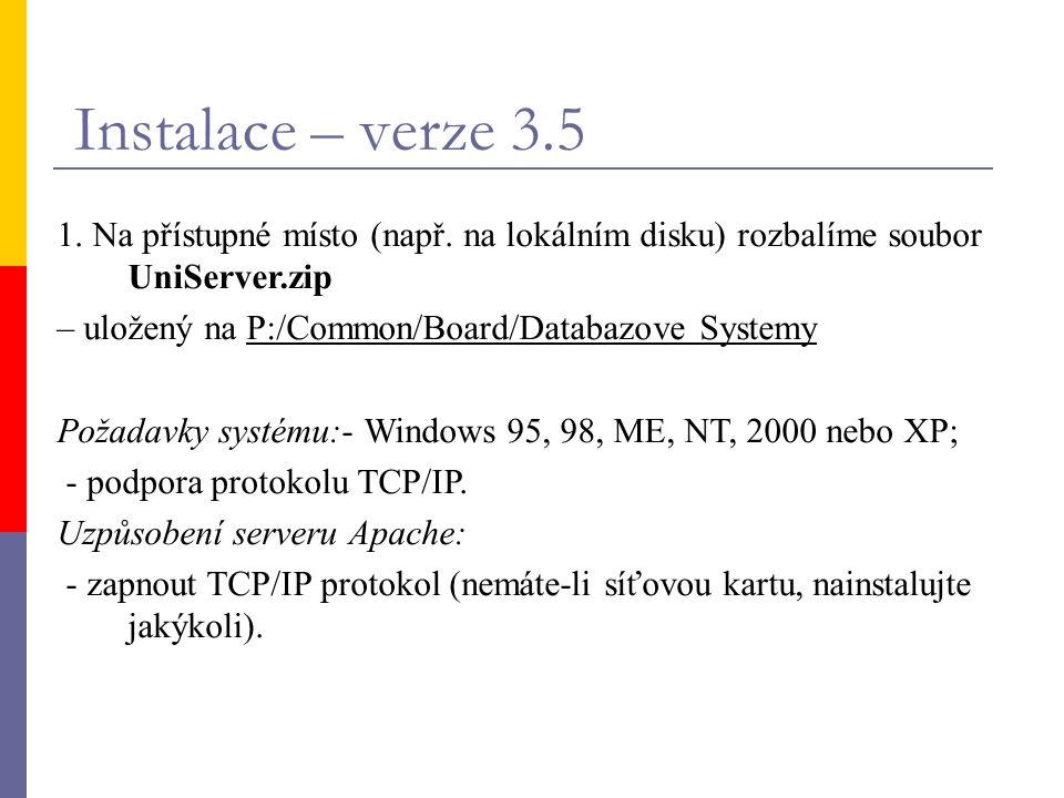 Instalace – verze 3.5 1. Na přístupné místo (např. na lokálním disku) rozbalíme soubor UniServer.zip – uložený na P:/Common/Board/Databazove Systemy P