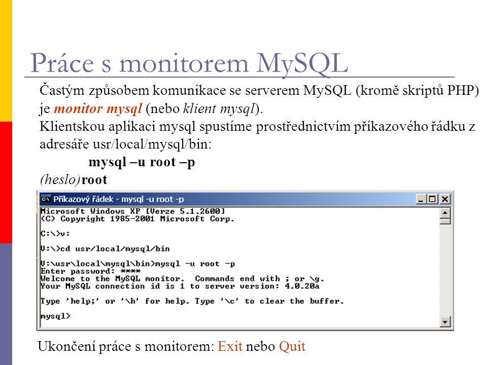 Práce s monitorem MySQL Častým způsobem komunikace se serverem MySQL (kromě skriptů PHP) je monitor mysql (nebo klient mysql). Klientskou aplikaci mys