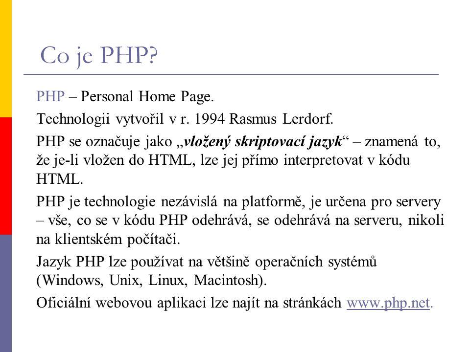 """Co je PHP? PHP – Personal Home Page. Technologii vytvořil v r. 1994 Rasmus Lerdorf. PHP se označuje jako """"vložený skriptovací jazyk"""" – znamená to, že"""