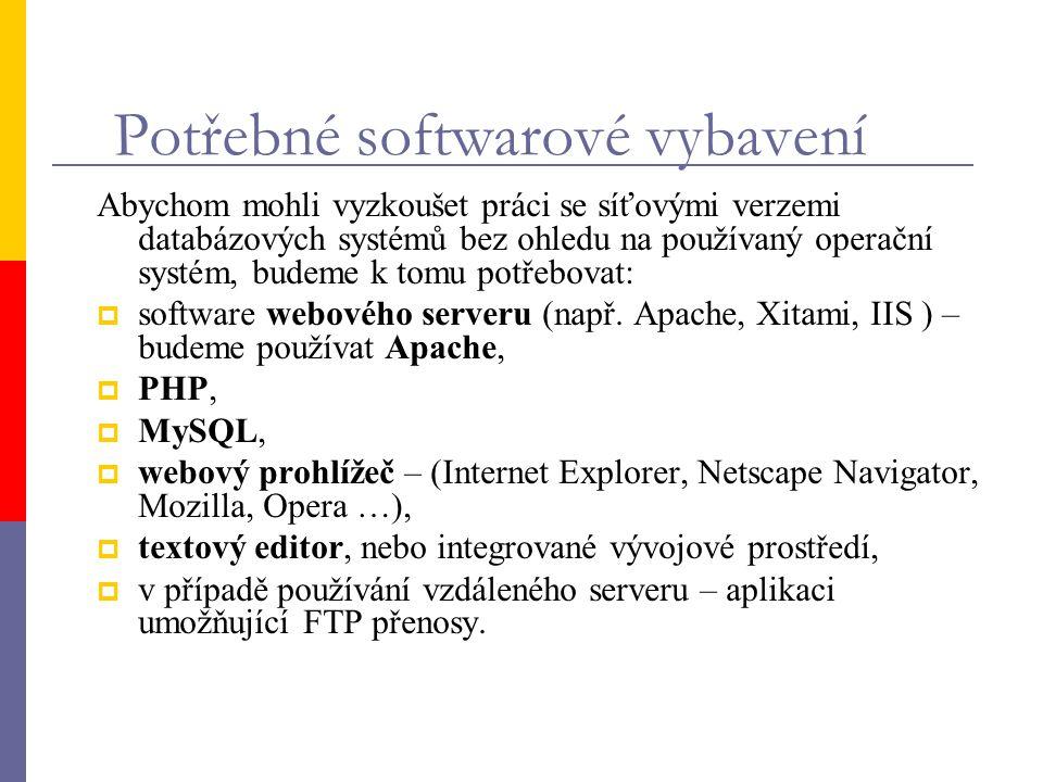 Potřebné softwarové vybavení Abychom mohli vyzkoušet práci se síťovými verzemi databázových systémů bez ohledu na používaný operační systém, budeme k