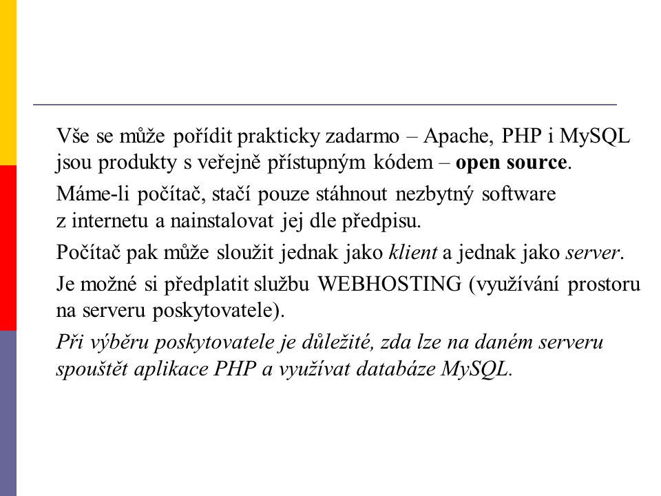 Vše se může pořídit prakticky zadarmo – Apache, PHP i MySQL jsou produkty s veřejně přístupným kódem – open source. Máme-li počítač, stačí pouze stáhn