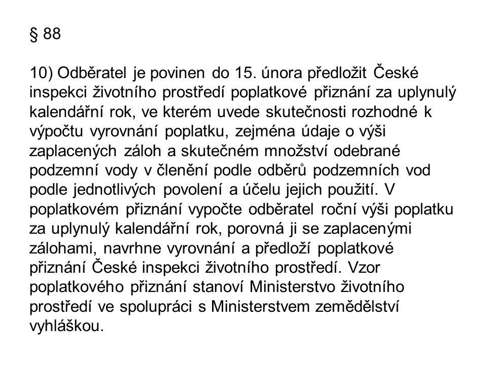 § 88 10) Odběratel je povinen do 15. února předložit České inspekci životního prostředí poplatkové přiznání za uplynulý kalendářní rok, ve kterém uved