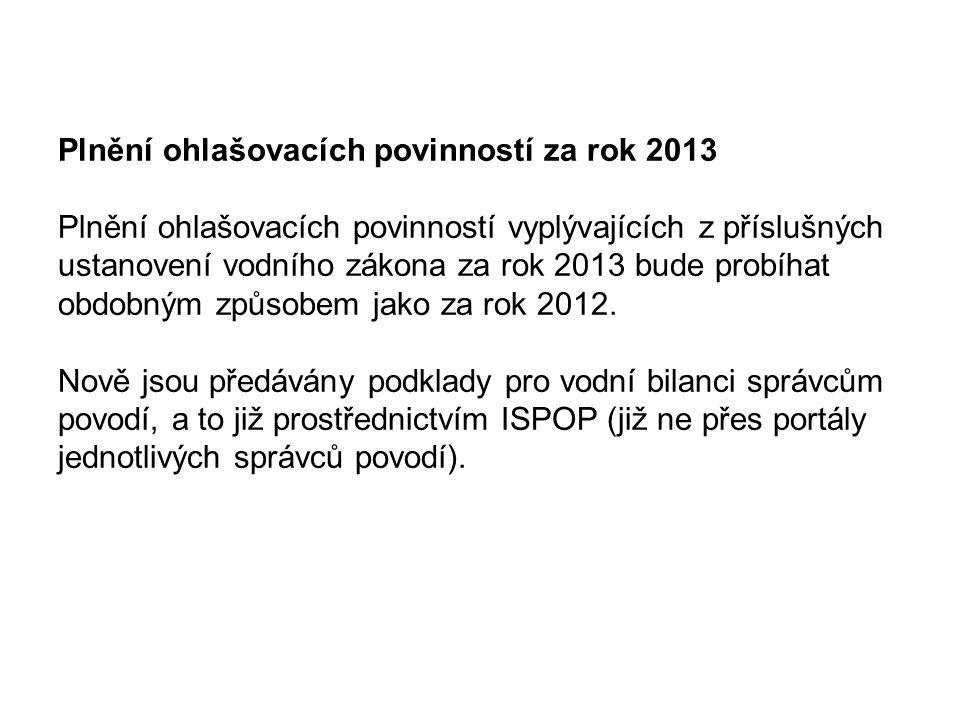 Plnění ohlašovacích povinností za rok 2013 Plnění ohlašovacích povinností vyplývajících z příslušných ustanovení vodního zákona za rok 2013 bude probí