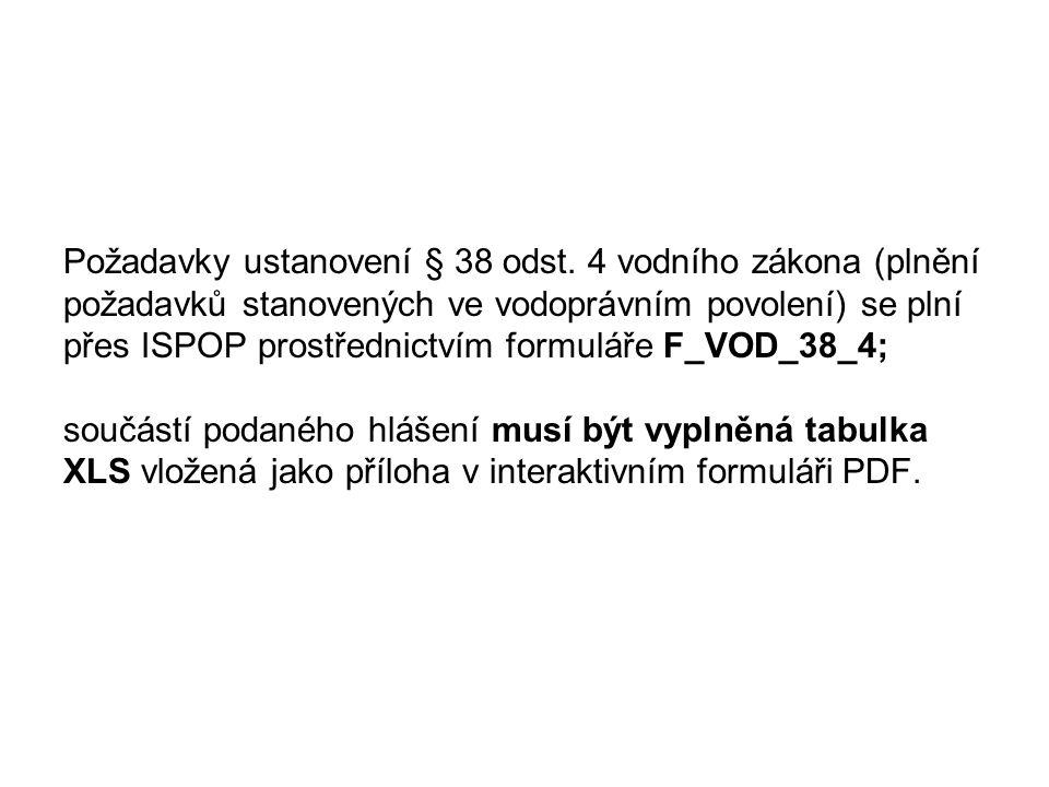 Požadavky ustanovení § 38 odst. 4 vodního zákona (plnění požadavků stanovených ve vodoprávním povolení) se plní přes ISPOP prostřednictvím formuláře F