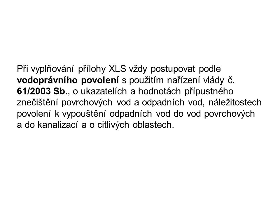 Při vyplňování přílohy XLS vždy postupovat podle vodoprávního povolení s použitím nařízení vlády č. 61/2003 Sb., o ukazatelích a hodnotách přípustného