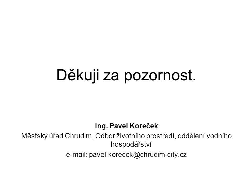 Děkuji za pozornost. Ing. Pavel Koreček Městský úřad Chrudim, Odbor životního prostředí, oddělení vodního hospodářství e-mail: pavel.korecek@chrudim-c