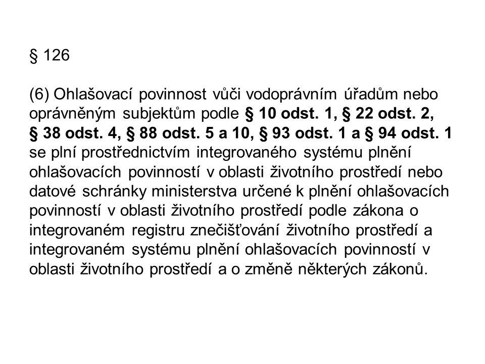 § 126 (6) Ohlašovací povinnost vůči vodoprávním úřadům nebo oprávněným subjektům podle § 10 odst.