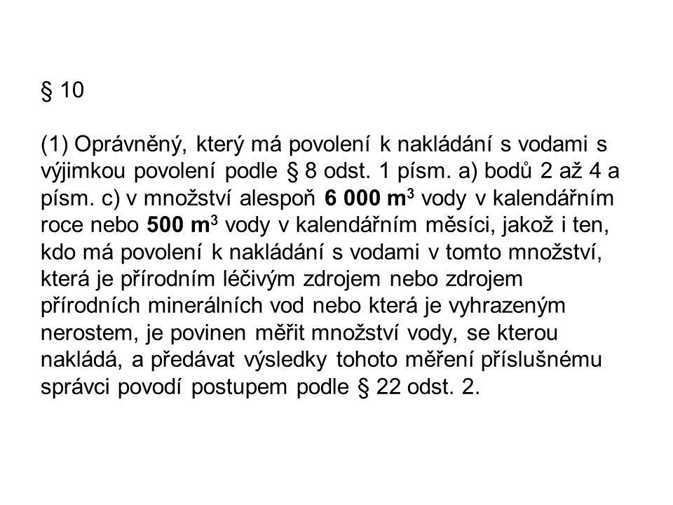 § 10 (1) Oprávněný, který má povolení k nakládání s vodami s výjimkou povolení podle § 8 odst. 1 písm. a) bodů 2 až 4 a písm. c) v množství alespoň 6