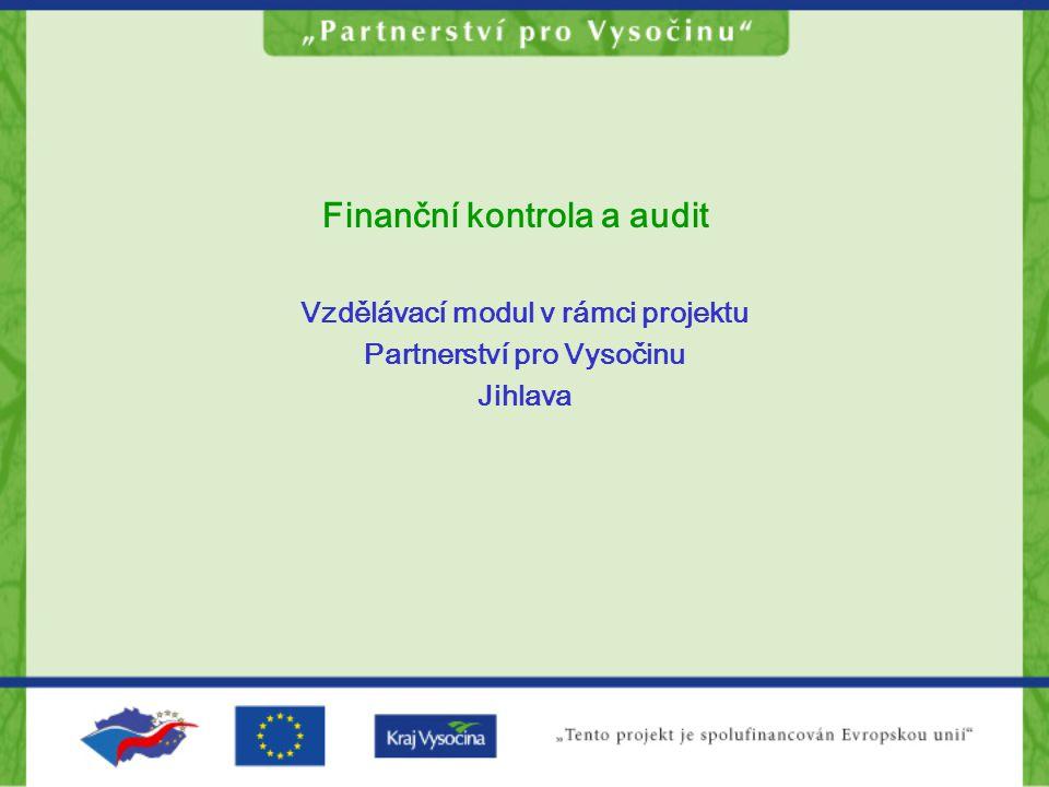Finanční kontrola a audit Vzdělávací modul v rámci projektu Partnerství pro Vysočinu Jihlava