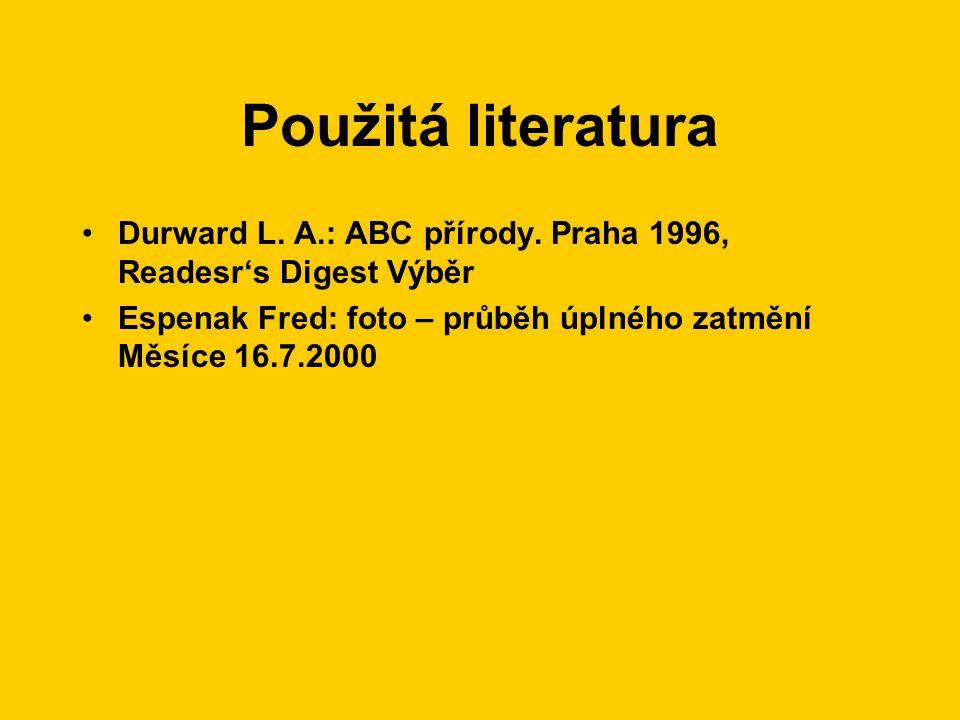 Použitá literatura •Durward L. A.: ABC přírody. Praha 1996, Readesr's Digest Výběr •Espenak Fred: foto – průběh úplného zatmění Měsíce 16.7.2000