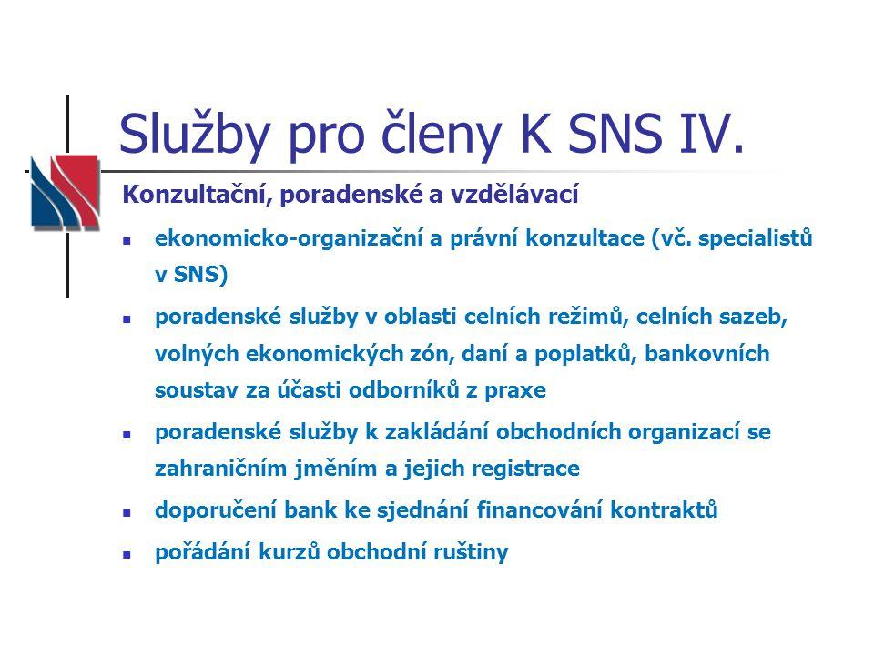 Služby pro členy K SNS IV. Konzultační, poradenské a vzdělávací  ekonomicko-organizační a právní konzultace (vč. specialistů v SNS)  poradenské služ