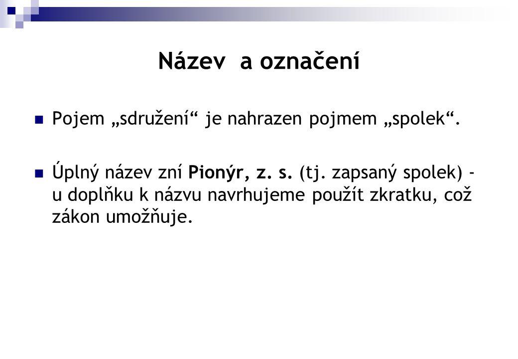 """Název a označení  Pojem """"sdružení"""" je nahrazen pojmem """"spolek"""".  Úplný název zní Pionýr, z. s. (tj. zapsaný spolek) - u doplňku k názvu navrhujeme p"""