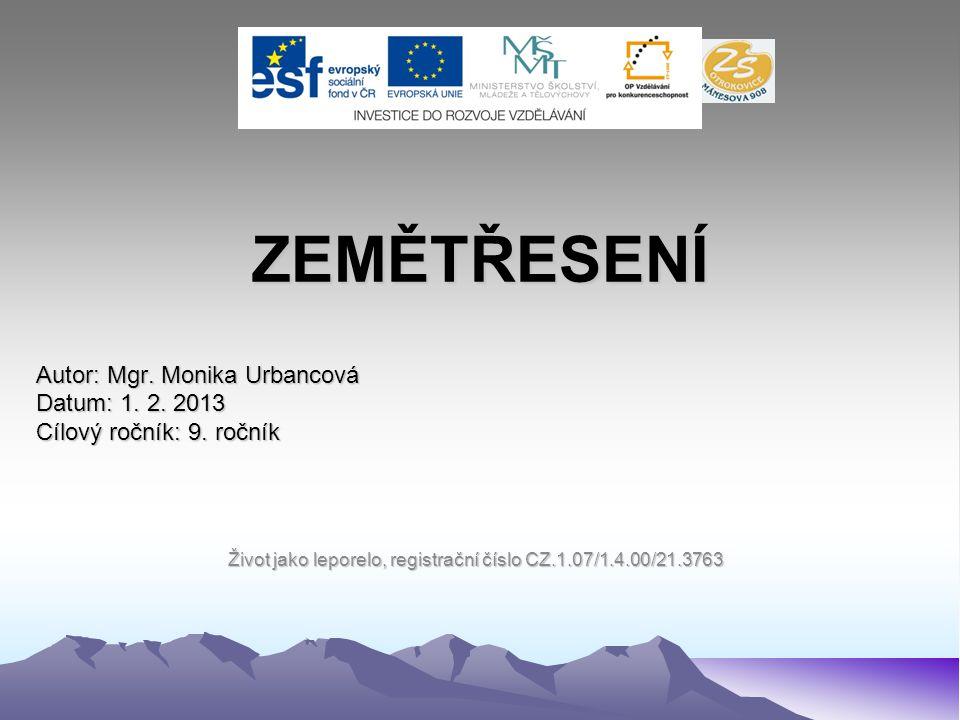 ZEMĚTŘESENÍ Autor: Mgr. Monika Urbancová Datum: 1. 2. 2013 Cílový ročník: 9. ročník Život jako leporelo, registrační číslo CZ.1.07/1.4.00/21.3763