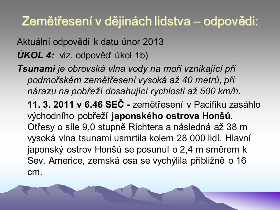 Zemětřesení v dějinách lidstva – odpovědi: Aktuální odpovědi k datu únor 2013 ÚKOL 4: viz. odpověď úkol 1b) Tsunami je obrovská vlna vody na moři vzni