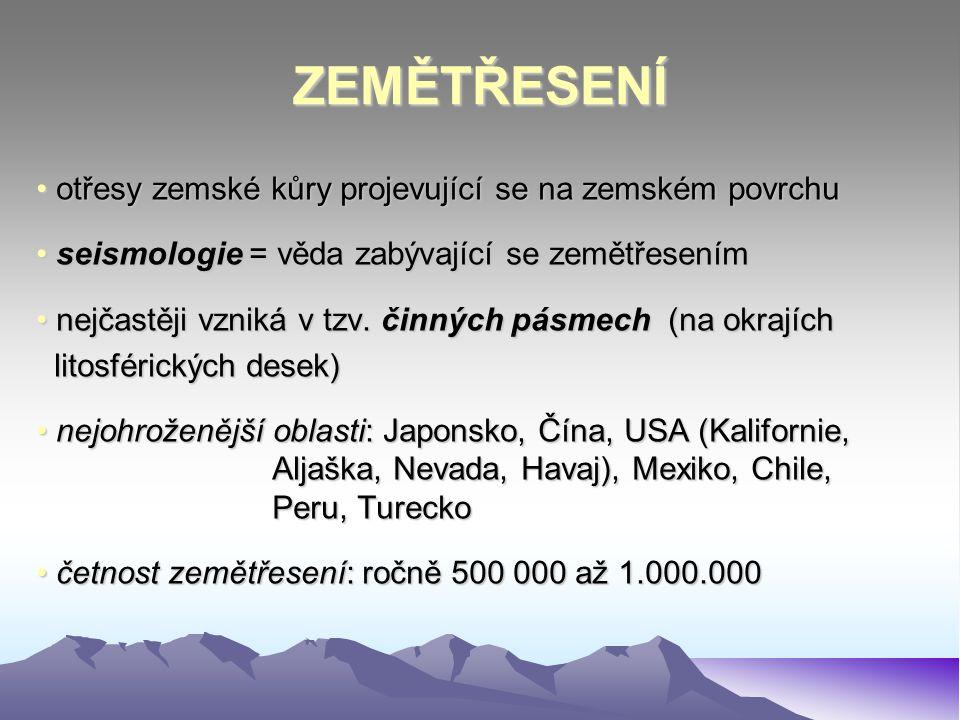 ZEMĚTŘESENÍ • otřesy zemské kůry projevující se na zemském povrchu • seismologie = věda zabývající se zemětřesením • nejčastěji vzniká v tzv. činných