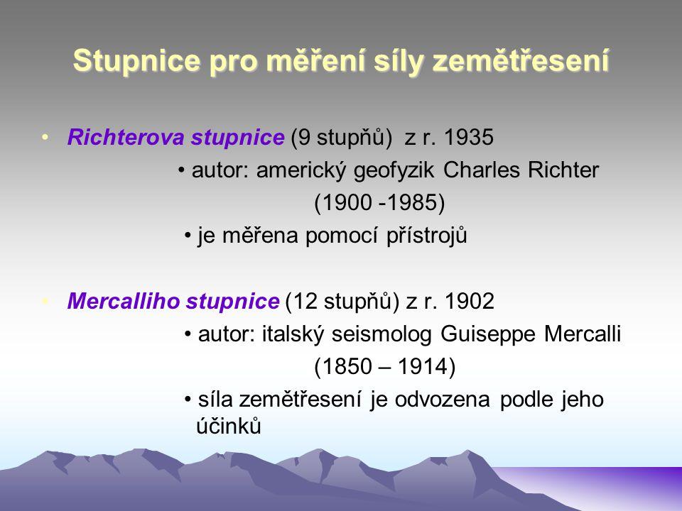 Stupnice pro měření síly zemětřesení •Richterova stupnice (9 stupňů) z r. 1935 • autor: americký geofyzik Charles Richter (1900 -1985) • je měřena pom
