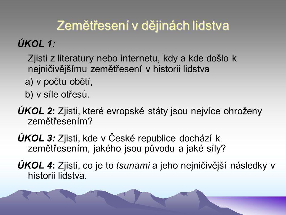 Zemětřesení v dějinách lidstva Aktuální odpovědi k datu únor 2013: ÚKOL 1: a) 23.