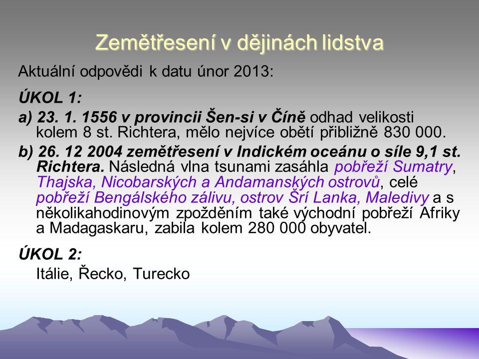 Zemětřesení v dějinách lidstva Aktuální odpovědi k datu únor 2013: ÚKOL 1: a) 23. 1. 1556 v provincii Šen-si v Číně odhad velikosti kolem 8 st. Richte