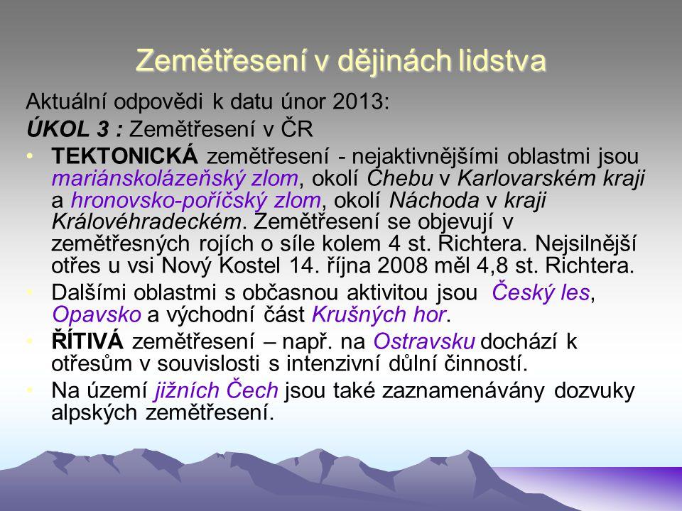 Zemětřesení v dějinách lidstva Aktuální odpovědi k datu únor 2013: ÚKOL 3 : Zemětřesení v ČR •TEKTONICKÁ zemětřesení - nejaktivnějšími oblastmi jsou m