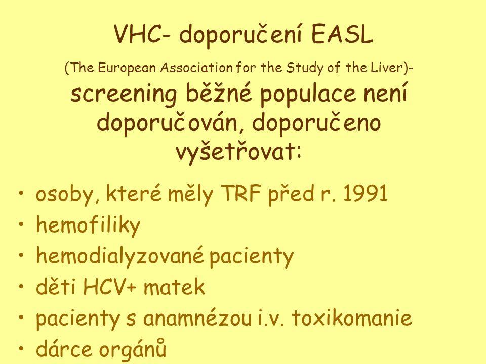 VHC- doporučení EASL (The European Association for the Study of the Liver)- screening běžné populace není doporučován, doporučeno vyšetřovat: •osoby, které měly TRF před r.