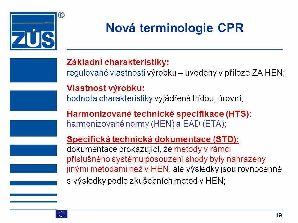 19 Nová terminologie CPR Základní charakteristiky: regulované vlastnosti výrobku – uvedeny v příloze ZA HEN; Vlastnost výrobku: hodnota charakteristik