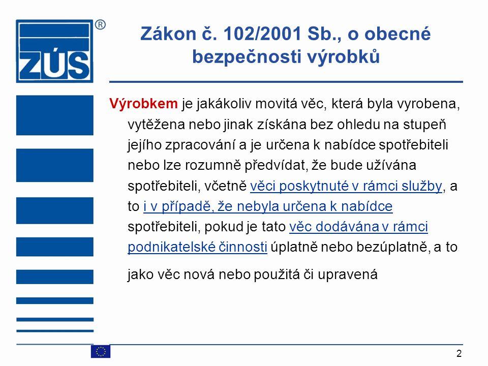 2 Zákon č. 102/2001 Sb., o obecné bezpečnosti výrobků Výrobkem je jakákoliv movitá věc, která byla vyrobena, vytěžena nebo jinak získána bez ohledu na