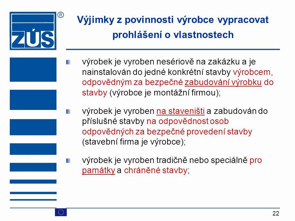22 Výjimky z povinnosti výrobce vypracovat prohlášení o vlastnostech výrobek je vyroben nesériově na zakázku a je nainstalován do jedné konkrétní stav