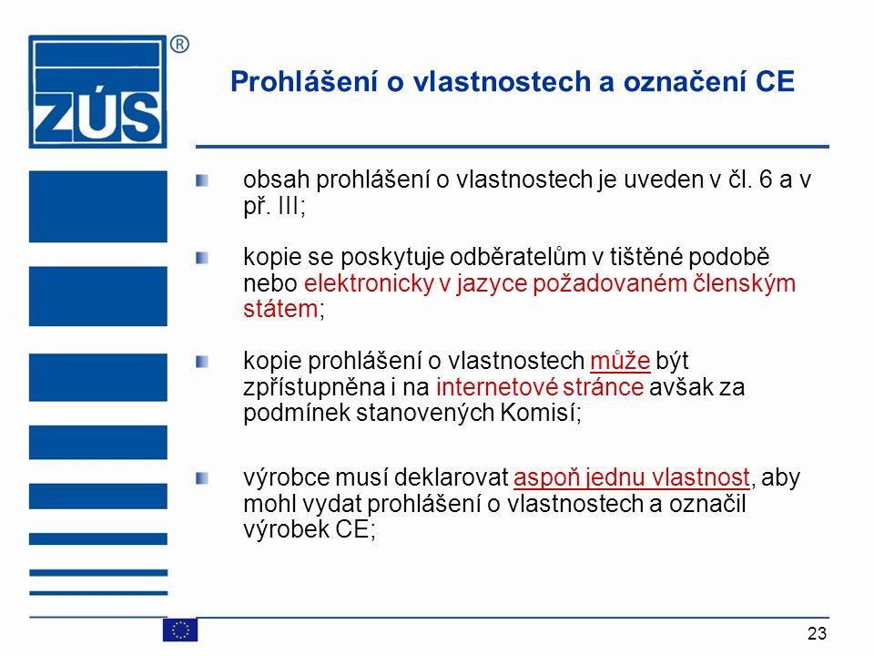 23 Prohlášení o vlastnostech a označení CE obsah prohlášení o vlastnostech je uveden v čl. 6 a v př. III; kopie se poskytuje odběratelům v tištěné pod
