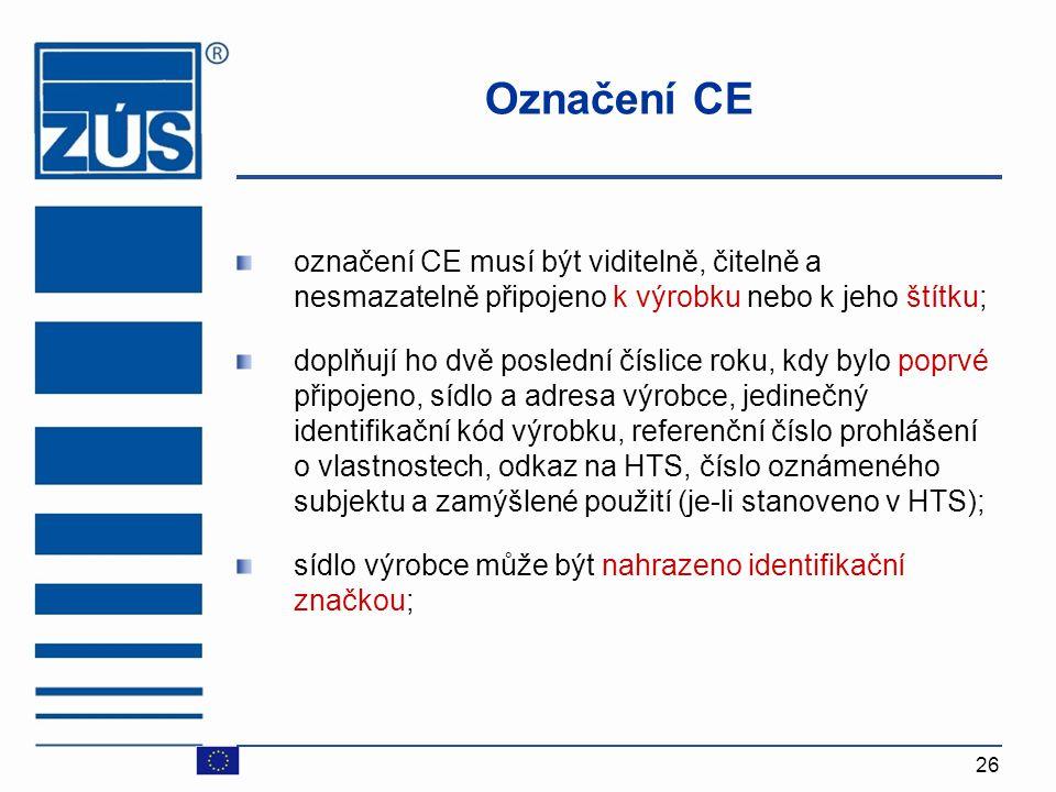 26 Označení CE označení CE musí být viditelně, čitelně a nesmazatelně připojeno k výrobku nebo k jeho štítku; doplňují ho dvě poslední číslice roku, k