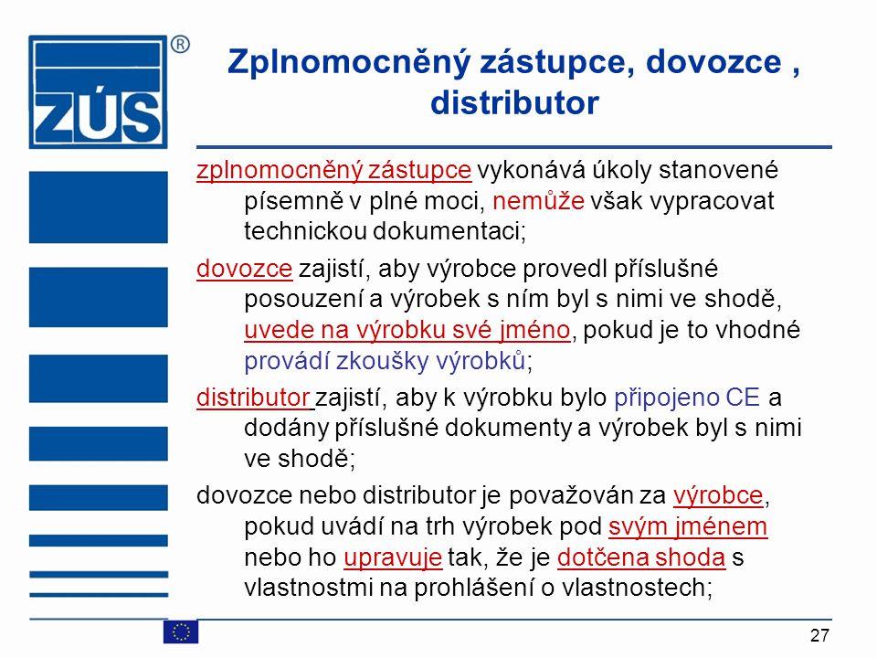 27 Zplnomocněný zástupce, dovozce, distributor zplnomocněný zástupce vykonává úkoly stanovené písemně v plné moci, nemůže však vypracovat technickou d